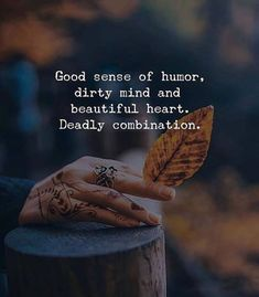 LIFE QUOTES : Good sense of humor, dirty mind and beautiful heart. True Quotes, Best Quotes, Motivational Quotes, Funny Quotes, Inspirational Quotes, Funny Humor, Qoutes, Quotes Quotes, Good Heart Quotes