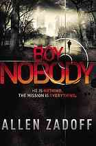 "Boy Nobody (YA - 15+) ""violent, entertaining twist on the teen spy novel."" Sixteen-year-old Boy Nobody, an assassin controlled by a shadowy government organization, The Program, considers sabotaging his latest mission because his target reminds him of the normal life he craves."