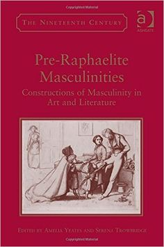Pre-Raphaelite masculinities : constructions of masculinity in art and literature / edited by Amelia Yeates and Serena Trowbridge PublicaciónBurlington, VT : Ashgate Publishing Company, [2014]