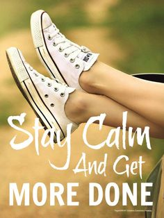 When you relax, stay calm and give yourself a break, it's actually much easier to be more organised and get more done ...