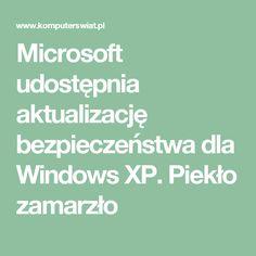 Microsoft udostępnia aktualizację bezpieczeństwa dla Windows XP. Piekło zamarzło