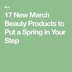 17 New March Beauty Products to Put a Spring in Your Step