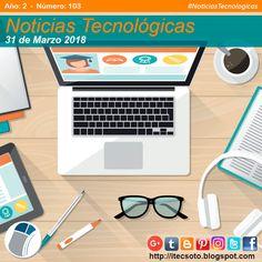 Edición Semanal Nº 103, Año 2 - Noticias Tecnológicas al 31 de Marzo de 2018...    #itecsoto  #NoticiasTecnologicas  #facebook  #twitter  #instagram  #pinterest  #google+  #blogger  #tumblr  #24Mar #FelizSabado