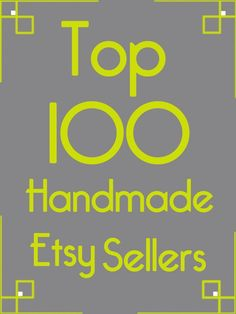 Here are the top 100 Etsy sellers in the handmade category. Each shop link is clickable, so have fun checking out all these great shops!