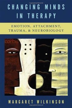 Changing Minds in Therapy: Emotion, Attachment, Trauma, and Neurobiology (Norton Series on Interpersonal Neurobiology) by Margaret Wilkinson, http://www.amazon.com/dp/0393705617/ref=cm_sw_r_pi_dp_yeePtb1CNYYHQ