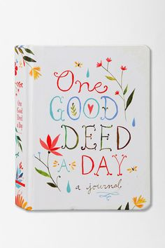 One Good Deed a Day...a journal where you can write notes about the deed of the day. For example: Tell your dad your favorite memory of him, buy a coffee for the person behind you...