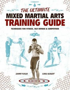 The Ultimate Mixed Martial Arts Training Guide: Techniques for Fitness, Self Defense and Competition by Danny Plyler and Chad Beibert (Bilbary Town LIbrary: Good for Readers, Good for Libraries)  Really good for fitness workouts
