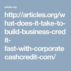 What Does It Take to Build Business Credit Fast with CorporateCashCredit.com?