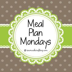 Sew Much Crafting: Meal Plan Mondays {Week 26}