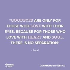 """Goodbyes are only for those who love with their eyes. Because for those who love with heart and soul, there is no separation"" - Rumi. Rumi Quotes, Love Quotes, Inspirational Quotes, Funeral Quotes, Grief Poems, Grandma Quotes, Memorial Poems, Memory Verse, Memories Quotes"