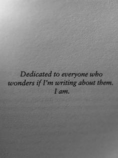A book dedication to make you wonder if THAT part was written about you. Poetry Quotes, Book Quotes, Words Quotes, Me Quotes, Sayings, Funny Quotes, Funny Writing Quotes, Author Quotes, Wisdom Quotes