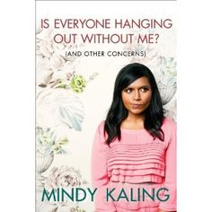 {Haven't read it yet but want to} mindy kaling. is everyone hanging out without me? (and other concerns)