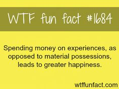 How to become happy - WTF fun facts --- I love plays, museums, fairs, concerts and more so i must be on the right track