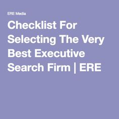 Checklist For Selecting The Very Best Executive Search Firm #ExecutiveSearch #ExecutiveRecruitment
