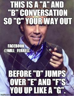 will Ferrell....haha!
