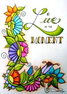 """Live In The Moment"" by Debi Payne of Debi Payne Designs."