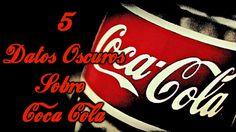 5 Datos Oscuros Sobre Coca Cola