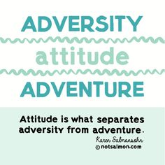 Attitude is what separates adversity from adventure. @notsalmon.com (click image for more #inspiration ) Adversity Quotes, Toxic People Quotes, Karen Salmansohn, Quote Posters, Helping People, Life Lessons, Inspirational Quotes, Wisdom