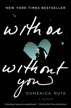 With or Without You by Domencia Ruta; design by Greg Mollica; lettering by Rebecca Siegel  (Spiegel & Grau / February 2013)