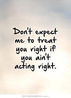 Discover and share Treat Quotes. Explore our collection of motivational and famous quotes by authors you know and love. Treat Others Quotes, Treat Yourself Quotes, Treat Quotes, Bad Quotes, Quotes To Live By, Life Quotes, Daily Quotes, Relationship Quotes, Integrity Quotes