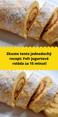 Zkuste tento jednoduchý recept: Fofr jogurtová roláda za 15 minut! Slovak Recipes, Strudel, Yummy Treats, Yogurt, Smoothies, Cheesecake, Deserts, Food And Drink, Ice Cream