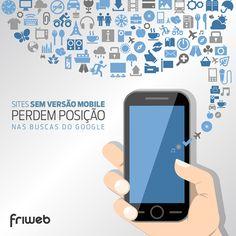 Fique atento! Se você ainda não tem versão mobile do seu site entre em contato com a Friweb e conheça nossas soluções web: http://www.friwebdesign.com.br/principal.html