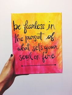 "Painted Watercolor Quote Canvas: ""Be fearless in the pursuit of what sets your soul on fire. Canvas Painting Quotes, Canvas Quotes, Diy Painting, Canvas Paintings, Quote Paintings, Summer Painting, Diy Canvas, Canvas Ideas, Canvas Crafts"