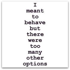 This was funny and had to share.My apologies to all who think I am miss behaving, really I am trying but so many options. Life Quotes Love, Funny Quotes About Life, Great Quotes, Quotes To Live By, Me Quotes, Inspirational Quotes, Funny Sayings, Quotes Images, Funny Humor