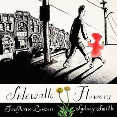 Sidewalk Flowers di JonArno Lawson, con illustrazioni di Sydney Smith Il libro è fatto di sole immagini e mostra una bambina che torna a casa con suo padre per le strade della città, raccogliendo i fiori che nascono sui marciapiedi