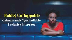 Chimamanda Ngozie Adichie on all things feminism, media sexualisation of women, ideal beauty, depression and raising her daughter in Donald Trump's America Chimamanda Ngozi Adichie, Ideal Beauty, Cuttings, Be Bold, Journalism, Feminism, Donald Trump, Interview, Sayings