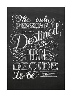 "My Personal Manifesto for 2015: ""The only person you are destined to become is the person you decide to be."" ~ Ralph Waldo Emerson"