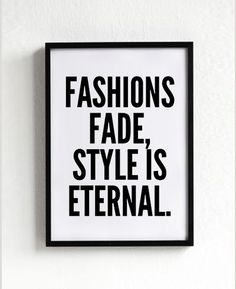 fashions fade style is eternal quote poster print, typography, home decor, motto, handwritten, digital, words, inspirational, life motto