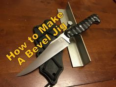 Knife Making: How to make a Bevel Jig - YouTube
