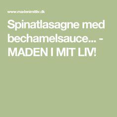 Spinatlasagne med bechamelsauce... - MADEN I MIT LIV!
