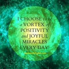 Yes. That's me! I align to a vortex of positivity and joyful miracles!!!! Every. Single. Day.