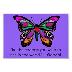 """Butterfly- """"Be the change you wish to see in the world. Design Your Own Poster, Lyrics To Live By, Love The Earth, My Wish For You, Positive Inspiration, Wreath Crafts, Custom Posters, You Changed, Custom Framing"""