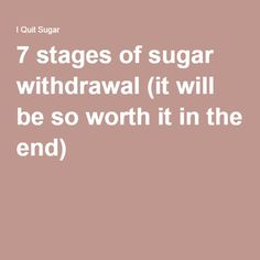 7 stages of sugar withdrawal (it will be so worth it in the end)