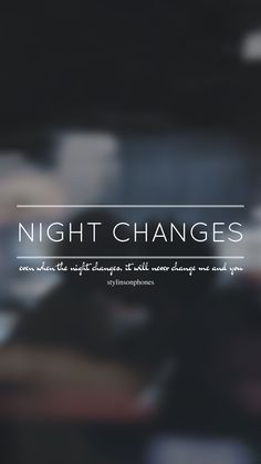 Night Changes // One Direction // ctto: @stylinsonphones (on Twitter)