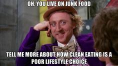 willywonka - oh, you live on junk food tell me more about how clean eating is a poor lifestyle choice