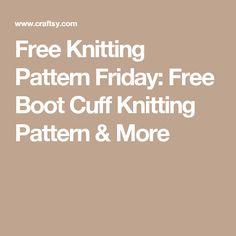 Free Knitting Pattern Friday: Free Boot Cuff Knitting Pattern & More