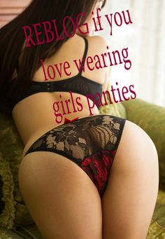 Of course I LOVE wearing girls panties! That is why I only wear panties and only own panties!