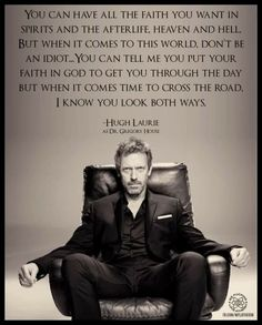 I love Hugh Laurie Losing My Religion, Anti Religion, Funny Tumblr Stories, Tumblr Funny, Tv Quotes, Life Quotes, Dr House Quotes, Gregory House, Atheist Humor