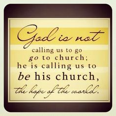 But to be his church - we must attend mass to become part of the body of Christ.