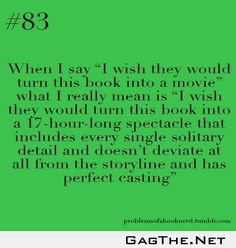 "| Problems Of A Book Nerd #83: ""When I say 'I wish they would turn this book into a movie."" What I really mean IS.. 
