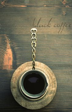Black coffee ~ My fave!