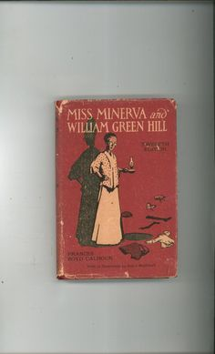 Miss Minerva and William Green Hill by Frances Calhoun Twelfth Edition 1911 Just Listed Over 22,000 Items To Select From In Store Today @
