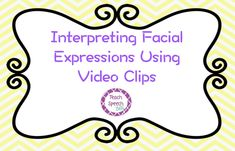 Teach Speech 365: Interpreting Facial Expressions With Video Clips
