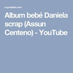 Album bebé Daniela scrap (Assun Centeno) - YouTube