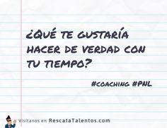 ¿Qué te gustaría hacer de verdad con tu tiempo?  #coaching #PNL  ✔ RescataTalentos.com