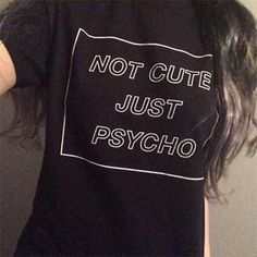 Not Cute Just Psycho Funny T-shirt - Rebel Style Shop - This funny t-shirt with an attitude will make any outfit stand out. A perfect choice for grunge looks, it is designed with a round neck collar and comes in colors black and white.